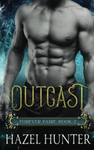 Outcast (Book Two of the Forever Faire Series): A Fae Fantasy Romance Novel (Volume 2) - Hazel Hunter