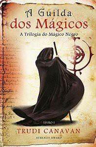A Guilda dos Mágicos (A Trilogia do Mágico Negro, #1) - Trudi Canavan, Andreia Mendonça