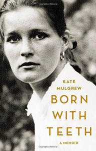 Born with Teeth: A Memoir - Kate Mulgrew