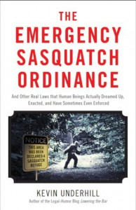 The Emergency Sasquatch Ordinance: And Other Real Laws That Human Beings Actually Dreamed Up - Kevin Underhill