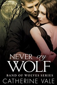 Never Cry Wolf: BBW Paranormal Shape Shifter Romance (Band Of Wolves Series Book 3) - Catherine Vale
