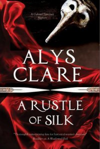 Rustle of Silk, A: A new forensic mystery series set in Stuart England (A Gabriel Taverner Mystery) - Alys Clare