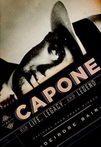 Al Capone: His Life, Legacy, and Legend - Deirdre Bair