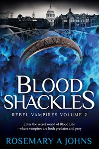 Blood Shackles (Rebel Vampires Book 2) - Rosemary A Johns