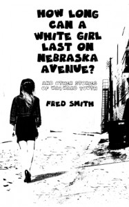 How Long Can a White Girl Last on Nebraska Avenue? and other stories of wayward youth - Fred   Smith