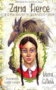 Zaria Fierce and the Secret of Gloomwood Forest (Volume 1) - Keira Gillett, Eoghan Kerrigan