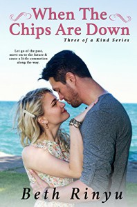 When The Chips Are Down (Three Of A Kind Book 1) - Beth Rinyu