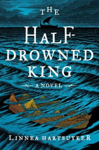 The Half-Drowned King: A Novel - Linnea Hartsuyker
