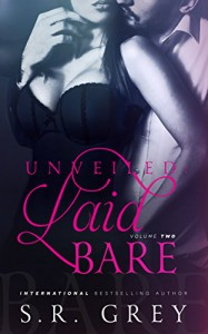Unveiled: Laid Bare: Volume 2 - S.R. Grey