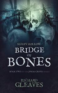 SLEEPY HOLLOW: Bridge of Bones (Jason Crane Book 2) - Richard Gleaves