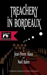 Treachery in Bordeaux (The Winemaker Detective Series) - 'Jean-Pierre Alaux',  'Noël Balen'