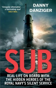 Sub: Real Life on Board with the Hidden Heroes of the Royal Navy's Silent Service - Danny Danziger