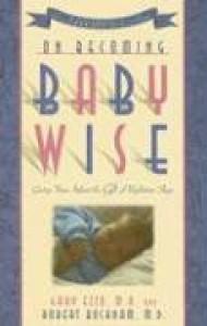 On Becoming Baby Wise: Giving Your Infant the Gift of Nighttime Sleep - Gary Ezzo;Robert Bucknam
