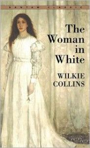 The Woman in White (Bantam Classics) - Wilkie Collins