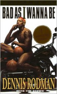 Bad as I Wanna Be - Dennis Rodman, Tim Keown