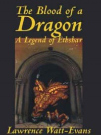 The Blood of a Dragon (Legends of Ethshar) - Lawrence Watt-Evans
