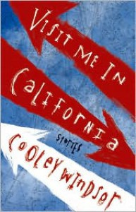Visit Me in California: Stories - Cooley Windsor