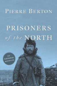 Prisoners of the North - Pierre Berton