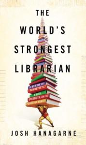The World's Strongest Librarian: A Memoir of Tourette's, Faith, Strength, and the Power of Family - Josh Hanagarne