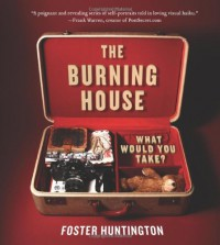 The Burning House: What Would You Take? - Foster Huntington
