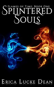Splintered Souls (Flames of Time Book 1) - Erica Lucke Dean