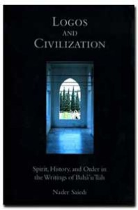 Logos And Civilization: Spirit, History, And Order In The Writings Of Bahá'u'lláh - Nader Saiedi