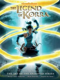 Legend of Korra: The Art of the Animated Series Book Two - Bryan Konietzko, Michael Dante DiMartino