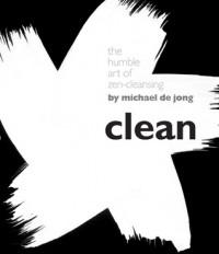 Clean: The Humble Art of Zen-Cleansing - Michael de Jong
