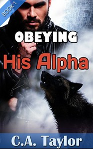 Obeying His Alpha (Gay Werewolf Spanking Erotic Romance Novella) - C.A. Taylor