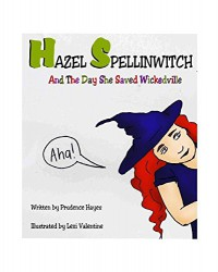 Hazel Spellinwitch and the Day She Saved Wickedville: The Wickedville Chronicles - Lexi Valentine, Prudence Hayes