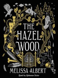 The Hazel Wood - Melissa Albert, James Fouhey, Rebecca Soler