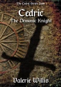 Cedric the Demonic Knight (The Cedric Series) (Volume 1) - Valerie Willis