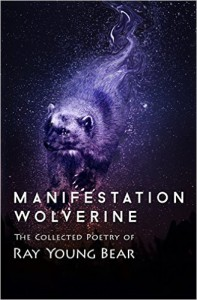 Manifestation Wolverine: The Collected Poetry of Ray Young Bear - Ray A. Young Bear