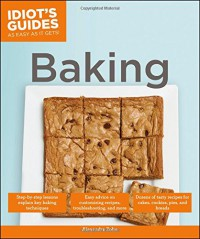 Idiot's Guides: Baking - Alexandra Zohn