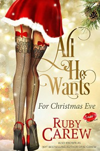 All He Wants For Christmas Eve: An Erotic Holiday Story - Ruby Carew, Opal Carew