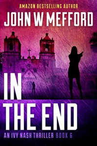 IN The End (An Ivy Nash Thriller, Book 6) (Redemption Thriller Series 12) - John W. Mefford