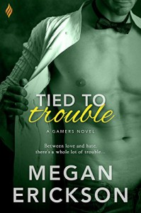 Tied to Trouble (Gamers) - Megan Erickson