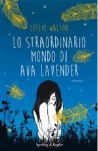 Lo straordinario mondo di Ava Lavender - Leslye Walton, Alessandra Petrelli