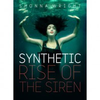 Synthetic: The Rise of the Siren - Shonna Wright