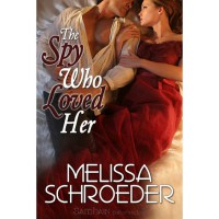 The Spy Who Loved Her (Once Upon an Accident, #3) - Melissa Schroeder