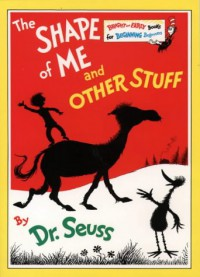 The Shape of Me and Other Stuff - Dr. Seuss