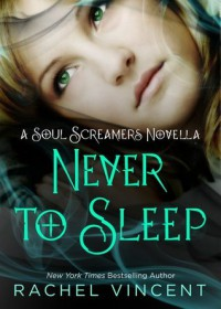 Never to Sleep (Soul Screamers #5.5) - Rachel Vincent