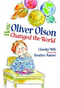 How Oliver Olson Changed the World - Claudia Mills