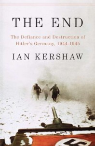 The End: The Defiance & Destruction of Hitler's Germany 1944-45 - Ian Kershaw