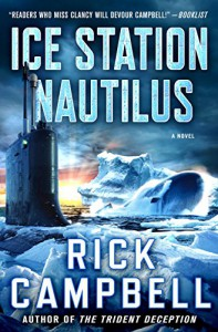 Ice Station Nautilus: A Novel - Rick Campbell