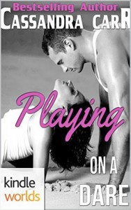 Dare To Love Series: Playing on a Dare (Kindle Worlds Novella) - Cassandra Carr