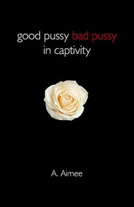 Good Pussy Bad Pussy in Captivity - A. Aimee