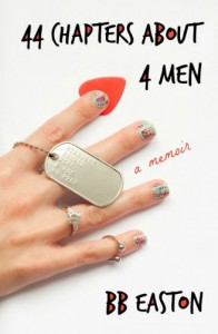 44 Chapters About 4 Men: A Memoir - BB Easton