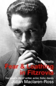 Fear and Loathing in Fitzrovia: The Strange Lives of Julian Maclaren-Ross - Paul Willetts