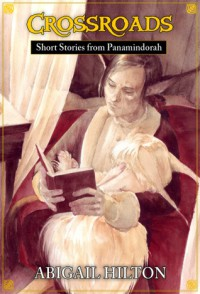 Crossroads - Short Stories from Panamindorah - Abigail Hilton